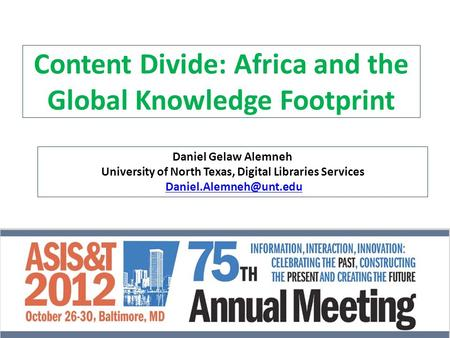 Content Divide: Africa and the Global Knowledge Footprint Daniel Gelaw Alemneh University of North Texas, Digital Libraries Services
