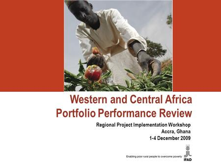 Western and Central Africa Portfolio Performance Review Regional Project Implementation Workshop Accra, Ghana 1-4 December 2009.
