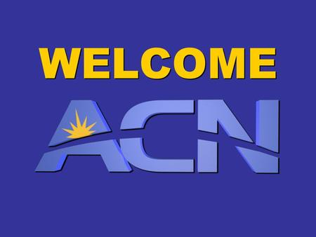 WELCOME. WHO ARE WE? - MISSION STATEMENT : Help thousands of people become financially free while maintaining our status as the fastest growing ACN organisation.