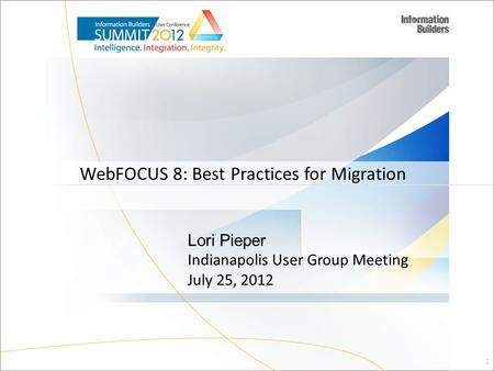 WebFOCUS 8: Best Practices for Migration 1 Lori Pieper Indianapolis User Group Meeting July 25, 2012.