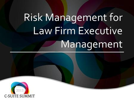 Risk Management for Law Firm Executive Management.