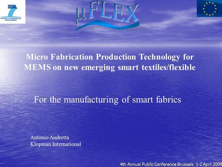 For the manufacturing of smart fabrics Micro Fabrication Production Technology for MEMS on new emerging smart textiles/flexible Antonio Andretta Klopman.