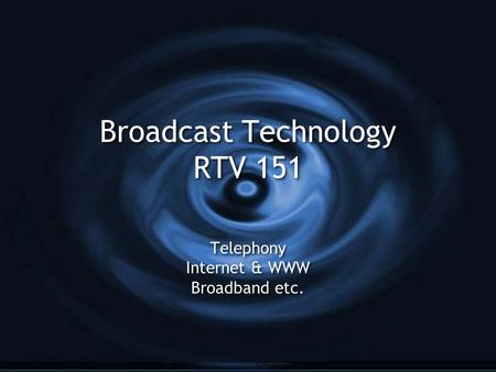 <strong>Broadcast</strong> Technology RTV 151 Telephony Internet & WWW Broadband etc. Telephony Internet & WWW Broadband etc.