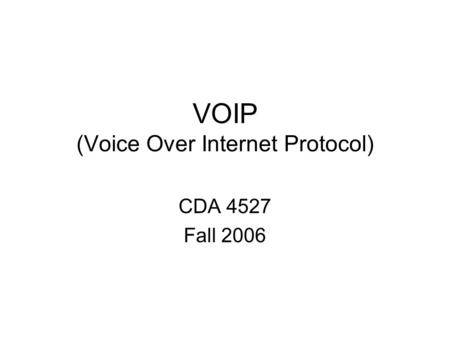 VOIP (Voice Over Internet Protocol) CDA 4527 Fall 2006.
