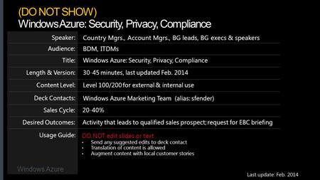 Windows Azure Windows Azure: Security, Privacy, ComplianceTitle: Country Mgrs., Account Mgrs., BG leads, BG execs & speakers Speaker: BDM, ITDMs Audience:
