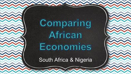 South Africa & Nigeria. Standards SS7E1 The student will analyze different economic systems. a. Compare how traditional, command, and market economies.