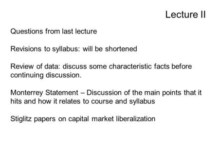 Lecture II Questions from last lecture Revisions to syllabus: will be shortened Review of data: discuss some characteristic facts before continuing discussion.
