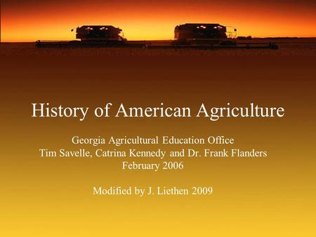 History of American Agriculture Georgia Agricultural Education Office Tim Savelle, Catrina Kennedy and Dr. Frank Flanders February 2006 Modified by J.