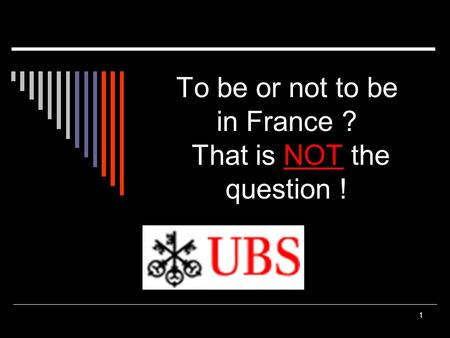1 To be or not to be in France ? That is NOT the question !