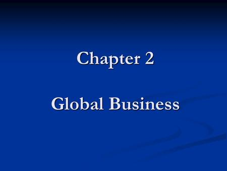 Chapter 2 Global Business