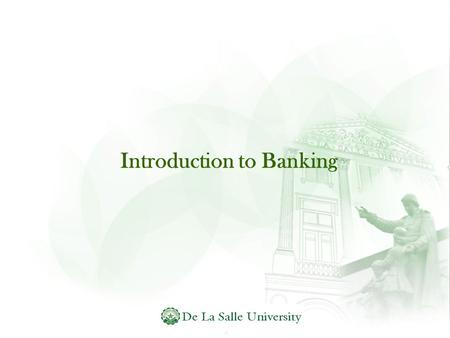 Introduction to <strong>Banking</strong>. Introduction  A <strong>bank</strong> is a financial institution whose primary activity is to act as a payment agent for customers and to borrow.