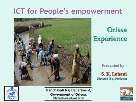 Panchayati Raj Department, Government of Orissa.  ICT for People's empowerment Orissa Experience Orissa Experience Presented.