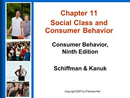 Consumer Behavior, Ninth Edition Schiffman & Kanuk Copyright 2007 by Prentice Hall Chapter 11 Social Class and Consumer Behavior.