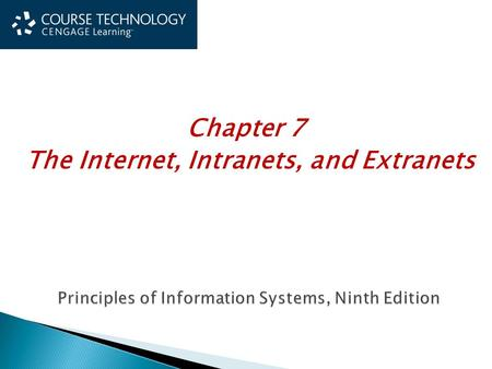 Principles of Information Systems, Ninth Edition Principles of Information Systems, Ninth Edition Chapter 7 The Internet, Intranets, and Extranets.