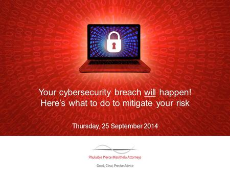 Your cybersecurity breach will happen! Here's what to do to mitigate your risk Thursday, 25 September 2014.
