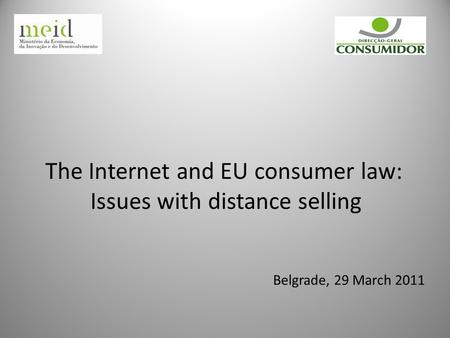Belgrade, 29 March 2011 The Internet and EU consumer law: Issues with distance selling.