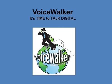 VoiceWalker It's TIME to TALK DIGITAL. What is VoIP? VoIP Basics Business Landscape Why Sell Commercial? Top 5 Qualifying Questions Post Sale Process.