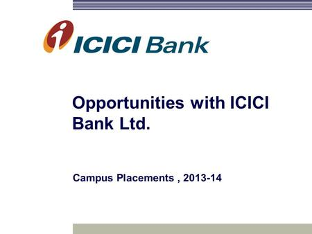 Opportunities with ICICI Bank Ltd. Campus Placements, 2013-14.