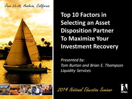Top 10 Factors in Selecting an Asset Disposition Partner To Maximize Your Investment Recovery Presented by: Tom Burton and Brian E. Thompson Liquidity.