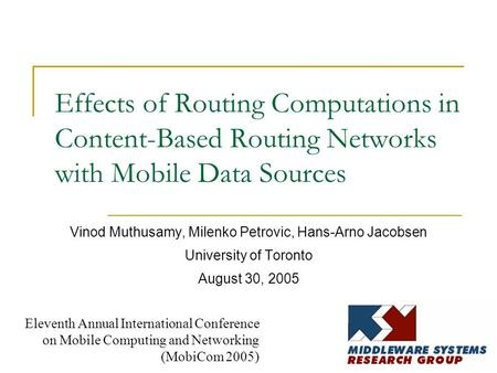 Effects of Routing Computations in Content-Based Routing Networks with Mobile Data Sources Vinod Muthusamy, Milenko Petrovic, Hans-Arno Jacobsen University.