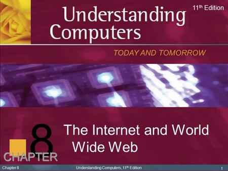 8 The Internet and World Wide Web CHAPTER TODAY AND TOMORROW