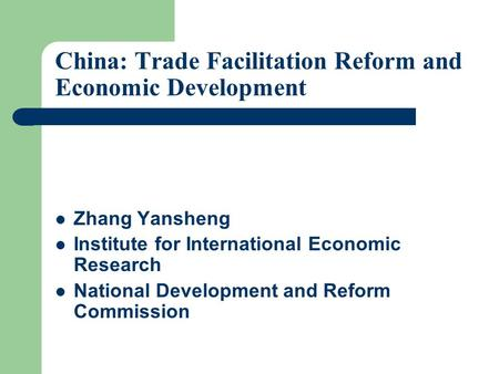 China: Trade Facilitation Reform and Economic Development Zhang Yansheng Institute for International Economic Research National Development and Reform.