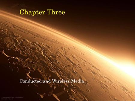 Chapter Three Conducted and Wireless Media. Data Communications and Computer Networks: A Business User's Approach, Fifth Edition2 Objectives Outline the.
