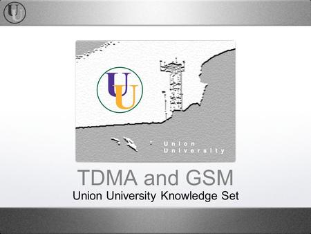 TDMA and GSM Union University Knowledge Set. Agenda TDMA Technology GSM Technology TDMA vs GSM TDMA Conversion The 3GSM Evolution Glossary of Terms.