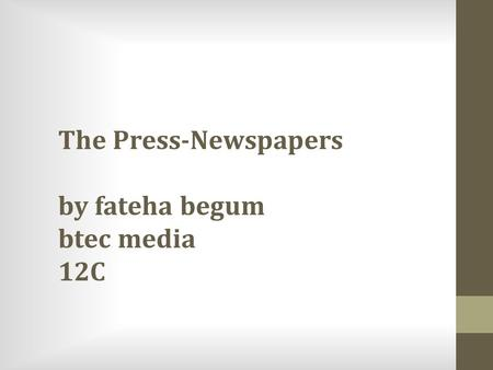 The Press-Newspapers by fateha begum btec media 12C.