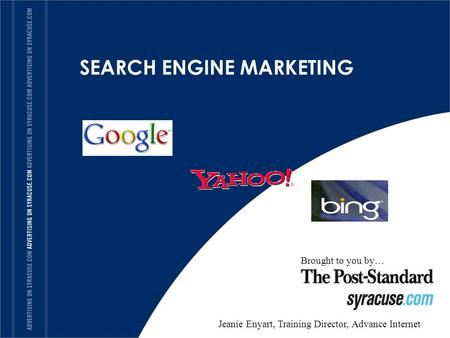 SEARCH ENGINE MARKETING Brought to you by… Jeanie Enyart, Training Director, Advance Internet.
