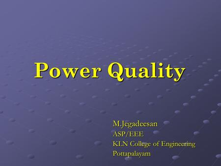 Power Quality M.JegadeesanASP/EEE KLN College of Engineering Pottapalayam.