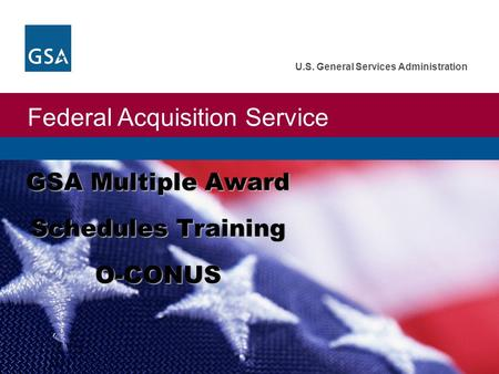 Federal Acquisition Service U.S. General Services Administration GSA Multiple Award Schedules Training O-CONUS.