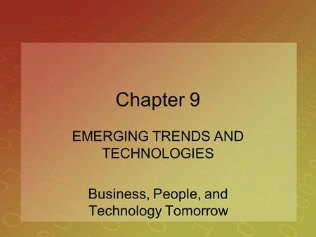 Chapter 9 EMERGING TRENDS AND TECHNOLOGIES Business, People, and Technology Tomorrow.