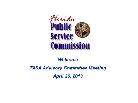 Welcome TASA Advisory Committee Meeting April 26, 2013.