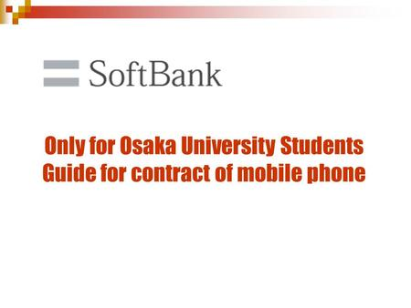Only for Osaka University Students Guide for contract of mobile phone.