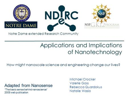 Notre Dame extended Research Community Applications and Implications of Nanotechnology How might nanoscale science and engineering change our lives? Michael.