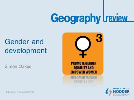 Gender and development Simon Oakes Philip Allan Publishers © 2015.
