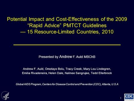 "1 Potential Impact and Cost-Effectiveness of the 2009 ""Rapid Advice"" PMTCT Guidelines — 15 Resource-Limited Countries, 2010 Andrew F. Auld, Omotayo Bolu,"