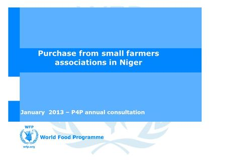 Purchase from small farmers associations in Niger January 2013 – P4P annual consultation.