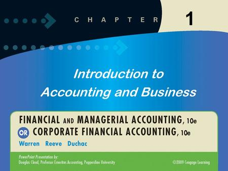 Introduction to Accounting and Business 1. 1-2 After studying this chapter, you should be able to: Introduction to Accounting and Business 3 State the.