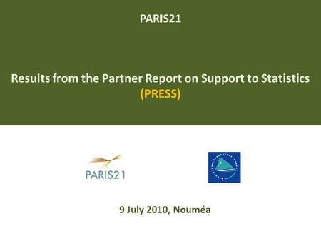 PARIS21 Results from the Partner Report on Support to Statistics (PRESS) 9 July 2010, Nouméa.