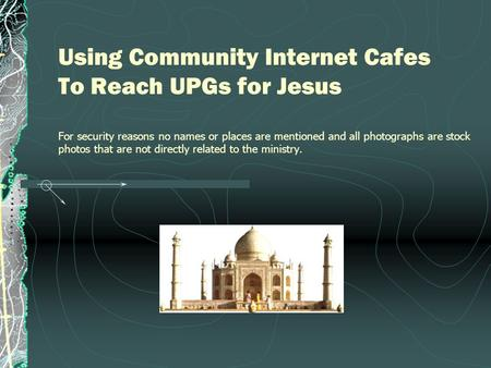 Using Community Internet Cafes To Reach UPGs for Jesus For security reasons no names or places are mentioned and all photographs are stock photos that.