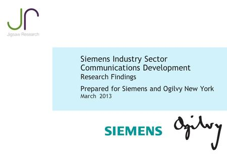 Siemens Industry Sector <strong>Communications</strong> Development Research Findings Prepared for Siemens and Ogilvy New York March 2013.