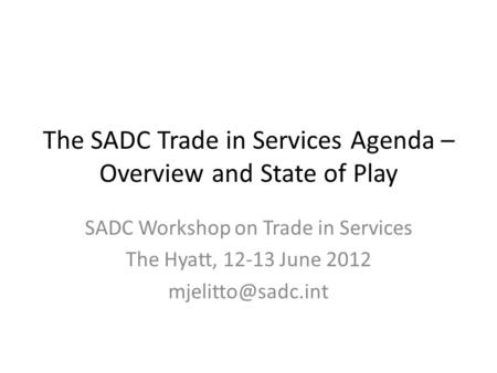The SADC Trade in Services Agenda – Overview and State of Play SADC Workshop on Trade in Services The Hyatt, 12-13 June 2012