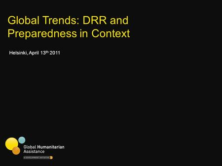 Global Trends: DRR and Preparedness in Context Helsinki, April 13 th 2011.