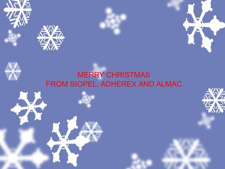 MERRY CHRISTMAS FROM SIOPEL, ADHEREX AND ALMAC. SIOPEL 6 – STS Supplies to Non-European Countries (currently Australia, New Zealand, Malaysia & USA) Almac.
