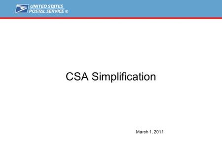 CSA Simplification March 1, 2011. 2 CSA Simplification  CSA to eDoc Association will be modified in June  No changes to CSA file downloaded from FAST.