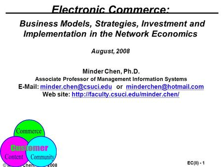 EC(II) - 1 © Minder Chen, 1996-2008 Electronic Commerce: Business Models, Strategies, Investment and Implementation in the <strong>Network</strong> Economics August, 2008.