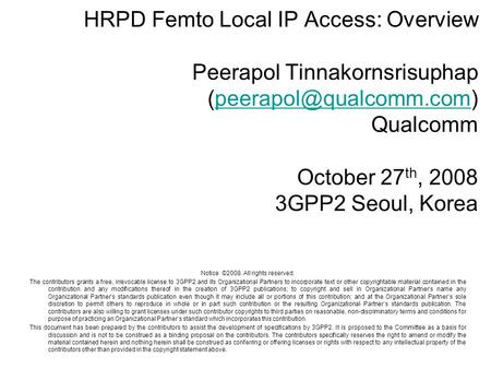 HRPD Femto Local IP Access: Overview Peerapol Tinnakornsrisuphap Qualcomm October 27 th, 2008 3GPP2 Seoul,