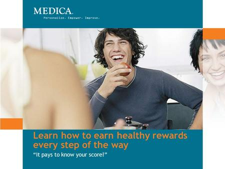 "Personalize. Empower. Improve. Learn how to earn healthy rewards every step of the way ""It pays to know your score!"""